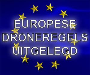 De Europese droneregels uitgelegd